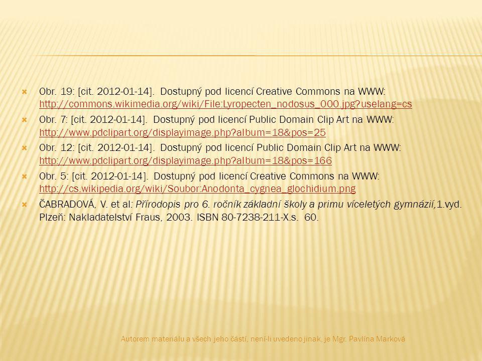 Obr. 19: [cit. 2012-01-14]. Dostupný pod licencí Creative Commons na WWW: http://commons.wikimedia.org/wiki/File:Lyropecten_nodosus_000.jpg uselang=cs